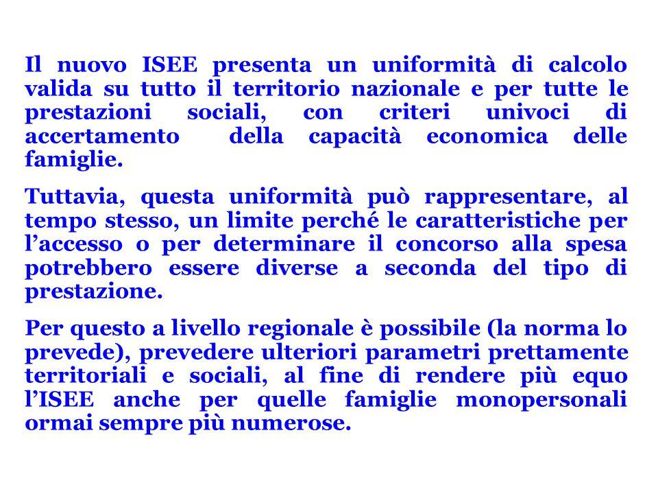 Il nuovo ISEE presenta un uniformità di calcolo valida su tutto il territorio nazionale e per tutte le prestazioni sociali, con criteri univoci di acc