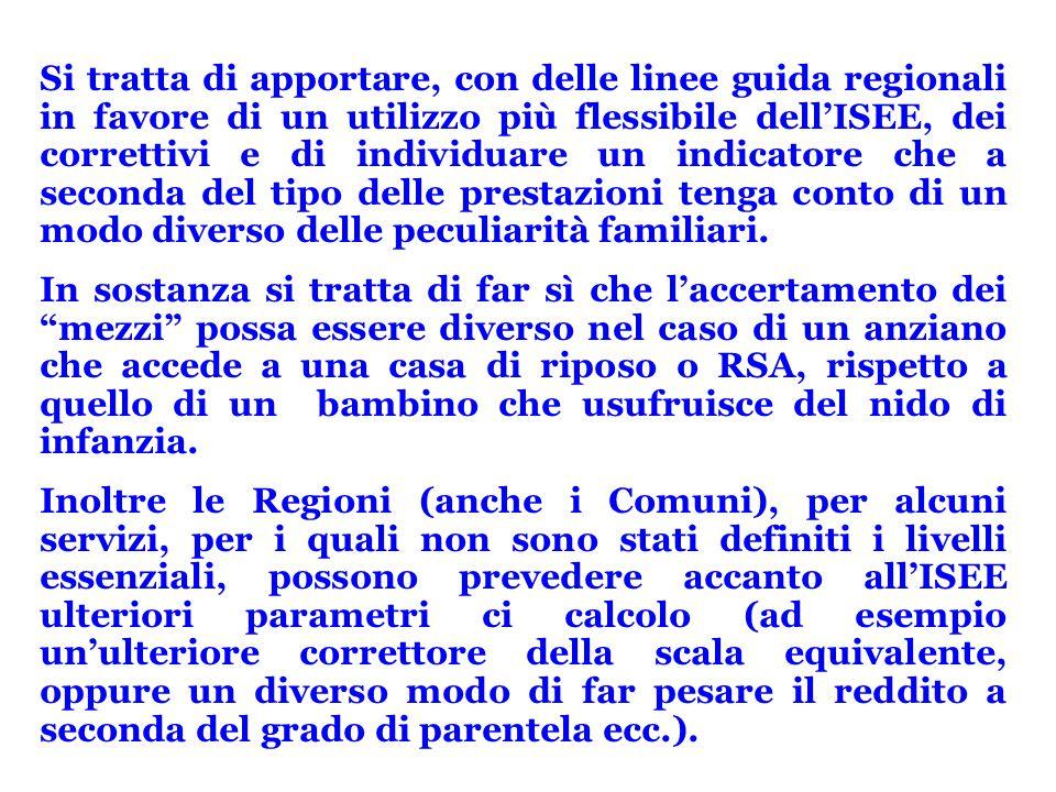 Si tratta di apportare, con delle linee guida regionali in favore di un utilizzo più flessibile dell'ISEE, dei correttivi e di individuare un indicato