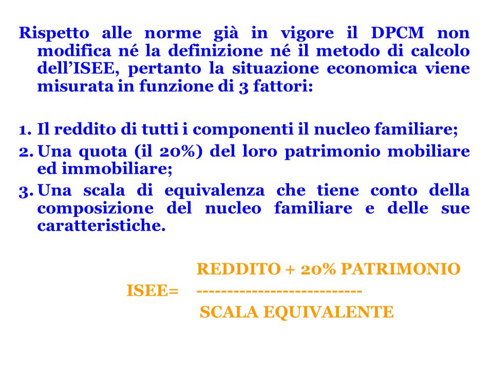 Rispetto alle norme già in vigore il DPCM non modifica né la definizione né il metodo di calcolo dell'ISEE, pertanto la situazione economica viene mis