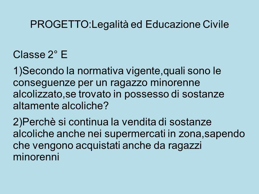 PROGETTO:Legalità ed Educazione Civile Classe 2° E 1)Secondo la normativa vigente,quali sono le conseguenze per un ragazzo minorenne alcolizzato,se trovato in possesso di sostanze altamente alcoliche.