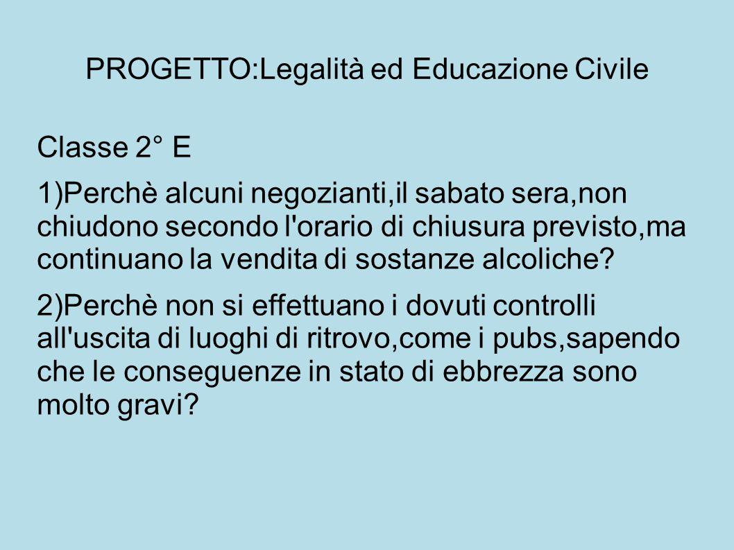 PROGETTO:Legalità ed Educazione Civile Classe 2° E 1)Perchè alcuni negozianti,il sabato sera,non chiudono secondo l orario di chiusura previsto,ma continuano la vendita di sostanze alcoliche.