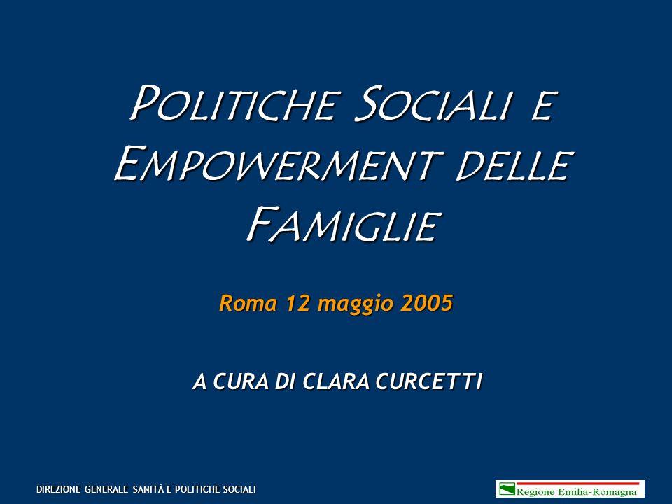 P OLITICHE S OCIALI E E MPOWERMENT DELLE F AMIGLIE Roma 12 maggio 2005 A CURA DI CLARA CURCETTI DIREZIONE GENERALE SANITÀ E POLITICHE SOCIALI