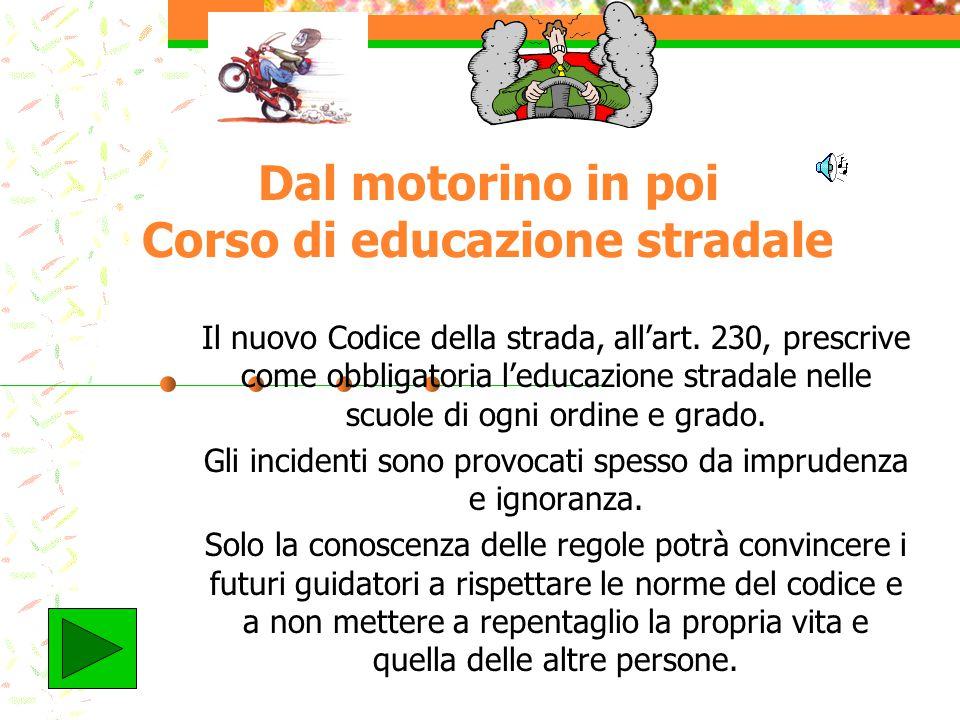 Dal motorino in poi Corso di educazione stradale Il nuovo Codice della strada, all'art.