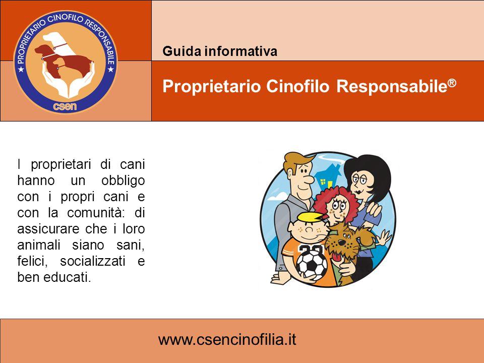 www.csencinofilia.it Guida informativa Proprietario Cinofilo Responsabile ® I proprietari di cani hanno un obbligo con i propri cani e con la comunità