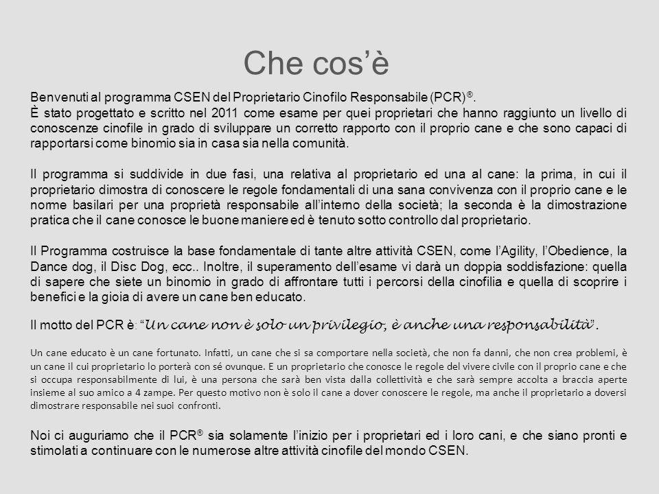 Che cos'è Benvenuti al programma CSEN del Proprietario Cinofilo Responsabile (PCR) ®. È stato progettato e scritto nel 2011 come esame per quei propri