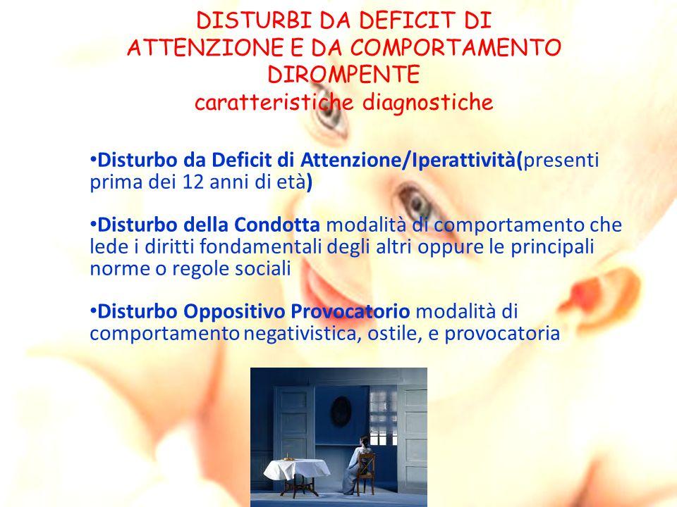 DISTURBI DA DEFICIT DI ATTENZIONE E DA COMPORTAMENTO DIROMPENTE caratteristiche diagnostiche Disturbo da Deficit di Attenzione/Iperattività(presenti p