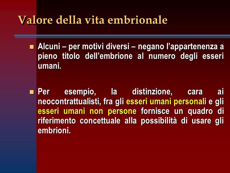 Valore della vita embrionale n Alcuni – per motivi diversi – negano l'appartenenza a pieno titolo dell'embrione al numero degli esseri umani.