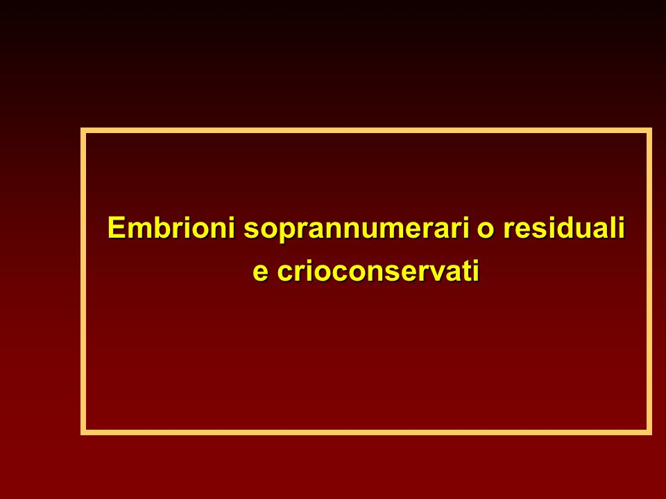Embrioni soprannumerari o residuali e crioconservati