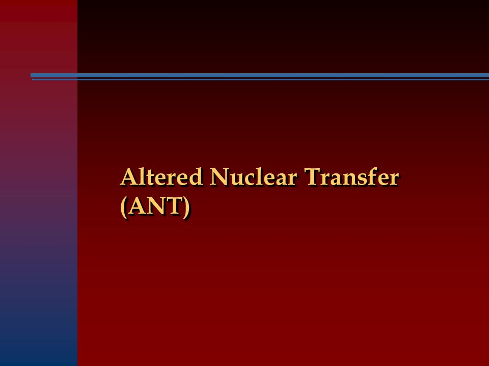 Altered Nuclear Transfer (ANT)