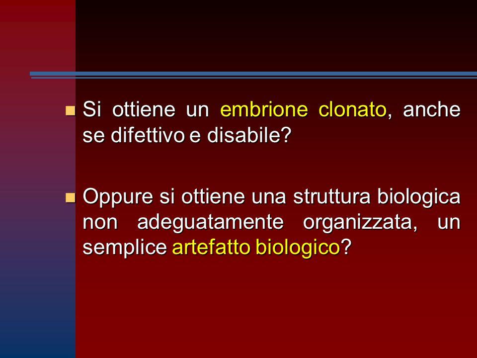 n Si ottiene un embrione clonato, anche se difettivo e disabile.
