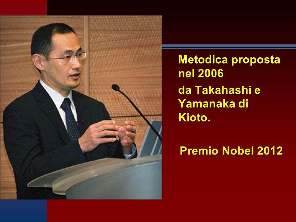 Metodica proposta nel 2006 da Takahashi e Yamanaka di Kioto. Premio Nobel 2012 Premio Nobel 2012