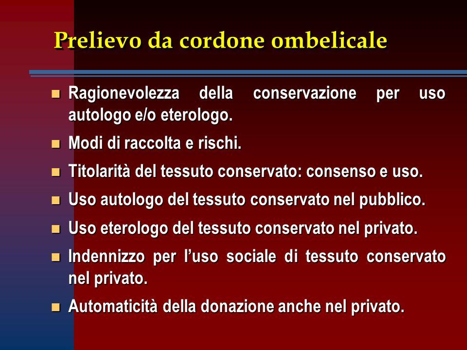 Prelievo da cordone ombelicale Prelievo da cordone ombelicale n Ragionevolezza della conservazione per uso autologo e/o eterologo.