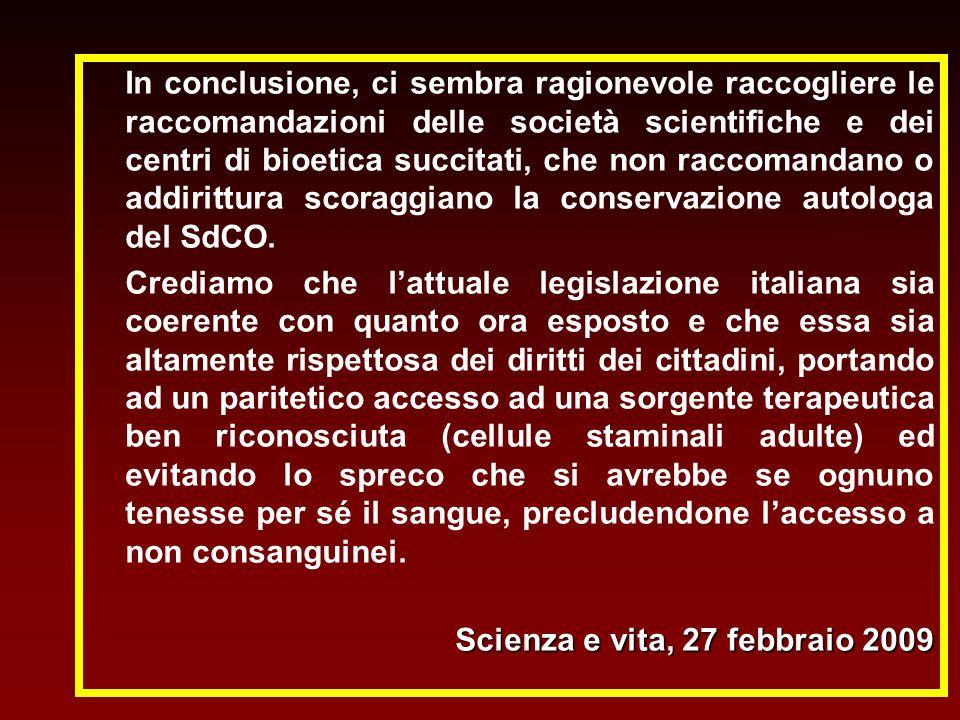 In conclusione, ci sembra ragionevole raccogliere le raccomandazioni delle società scientifiche e dei centri di bioetica succitati, che non raccomandano o addirittura scoraggiano la conservazione autologa del SdCO.