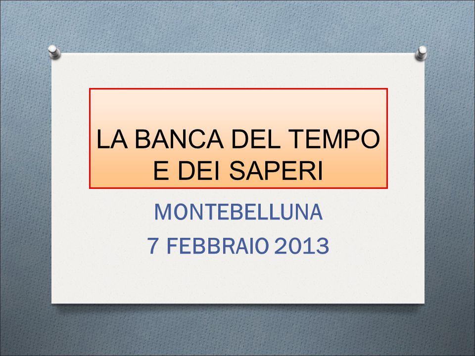 LA BANCA DEL TEMPO E DEI SAPERI MONTEBELLUNA 7 FEBBRAIO 2013