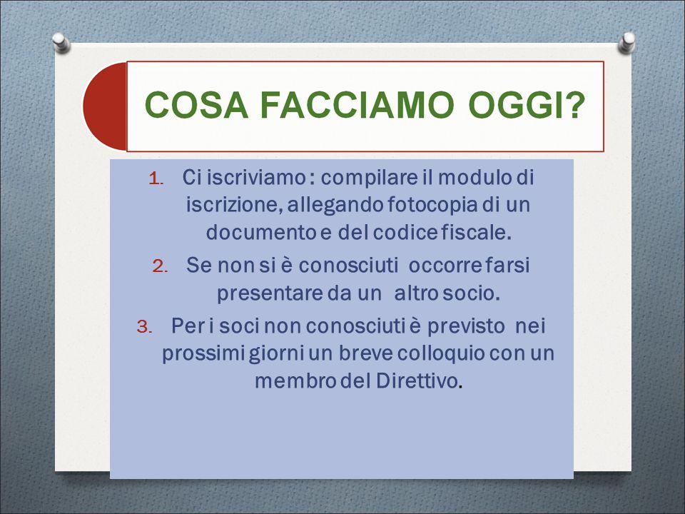 1. Ci iscriviamo : compilare il modulo di iscrizione, allegando fotocopia di un documento e del codice fiscale. 2. Se non si è conosciuti occorre fars