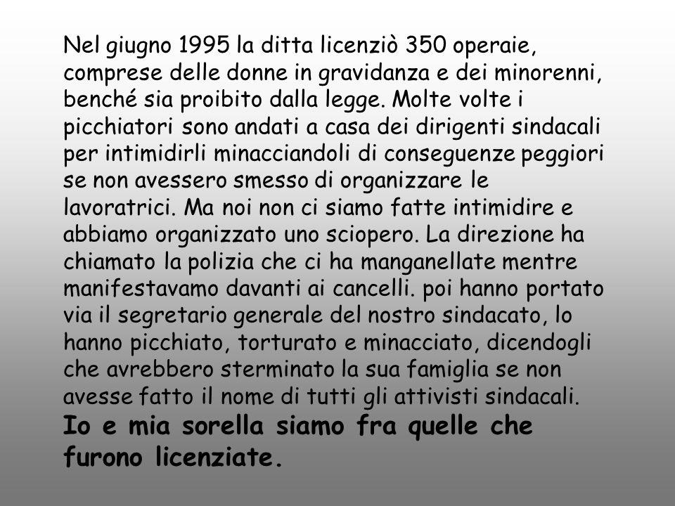 Nel giugno 1995 la ditta licenziò 350 operaie, comprese delle donne in gravidanza e dei minorenni, benché sia proibito dalla legge.