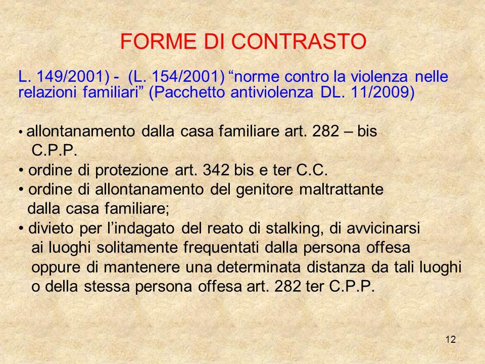 """12 FORME DI CONTRASTO L. 149/2001) - (L. 154/2001) """"norme contro la violenza nelle relazioni familiari"""" (Pacchetto antiviolenza DL. 11/2009) allontana"""