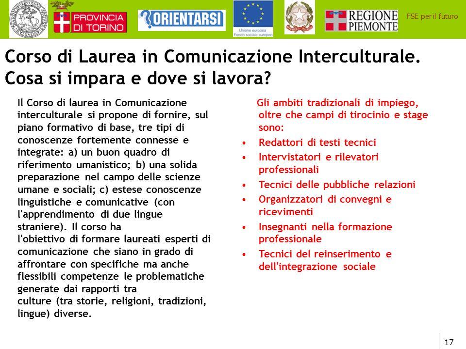 17 FSE per il futuro Corso di Laurea in Comunicazione Interculturale. Cosa si impara e dove si lavora? Il Corso di laurea in Comunicazione intercultur