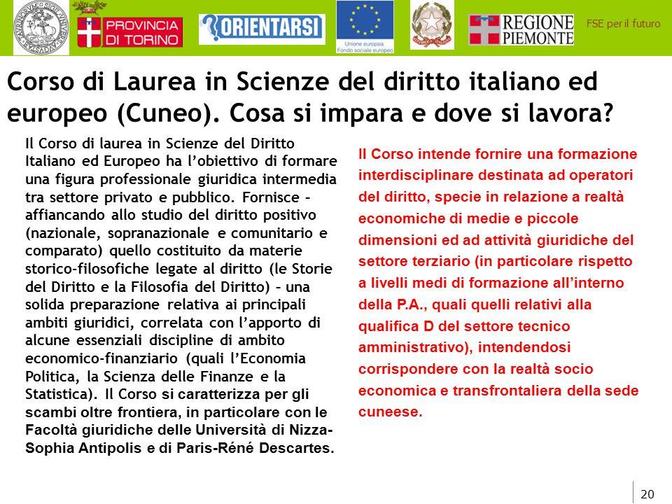 20 FSE per il futuro Corso di Laurea in Scienze del diritto italiano ed europeo (Cuneo). Cosa si impara e dove si lavora? Il Corso di laurea in Scienz