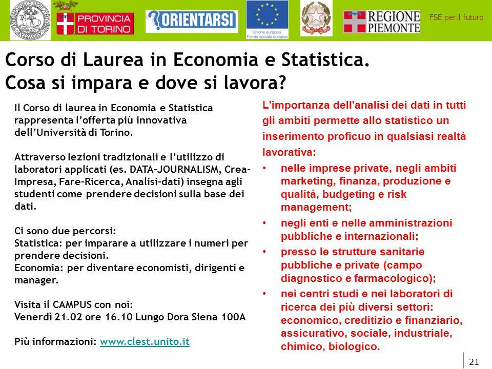 21 FSE per il futuro Corso di Laurea in Economia e Statistica. Cosa si impara e dove si lavora? Il Corso di laurea in Economia e Statistica rappresent