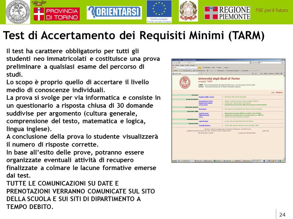 24 FSE per il futuro Test di Accertamento dei Requisiti Minimi (TARM) Il test ha carattere obbligatorio per tutti gli studenti neo immatricolati e cos
