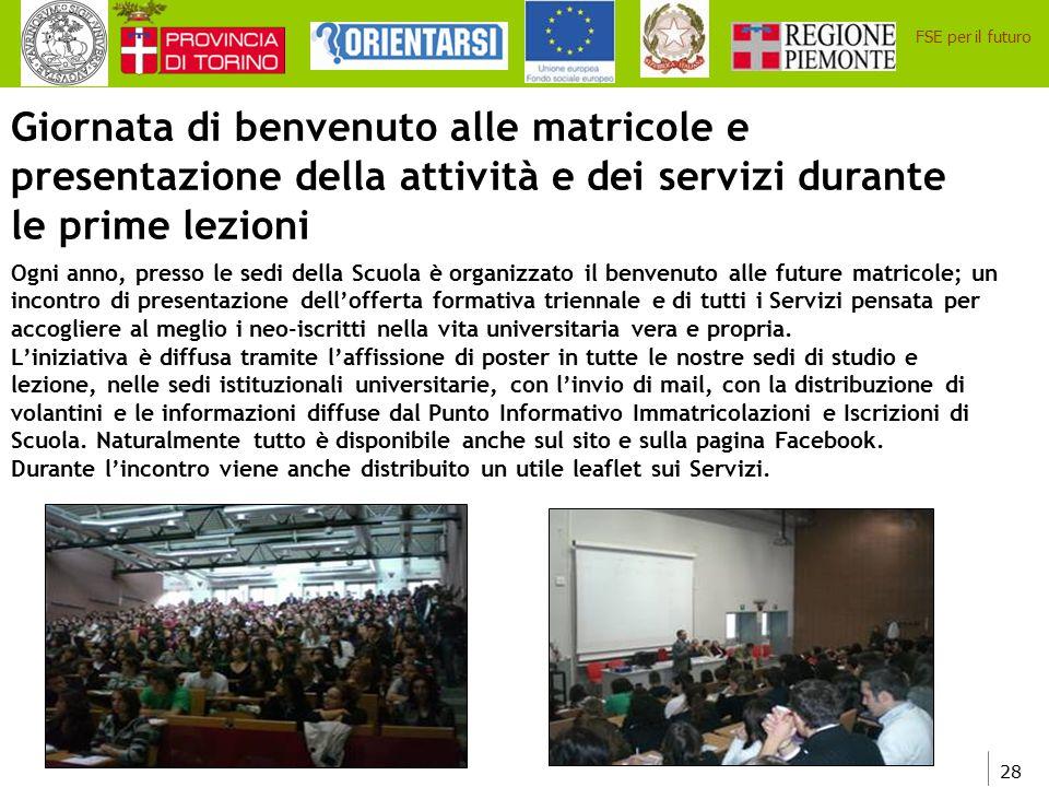28 FSE per il futuro Giornata di benvenuto alle matricole e presentazione della attività e dei servizi durante le prime lezioni Ogni anno, presso le s