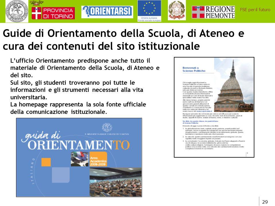 29 FSE per il futuro Guide di Orientamento della Scuola, di Ateneo e cura dei contenuti del sito istituzionale L'ufficio Orientamento predispone anche