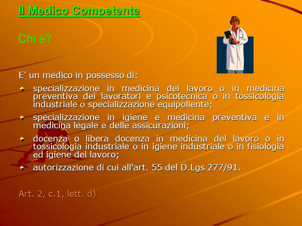 Il Medico Competente Il Medico Competente Chi è? E' un medico in possesso di: specializzazione in medicina del lavoro o in medicina preventiva dei lav