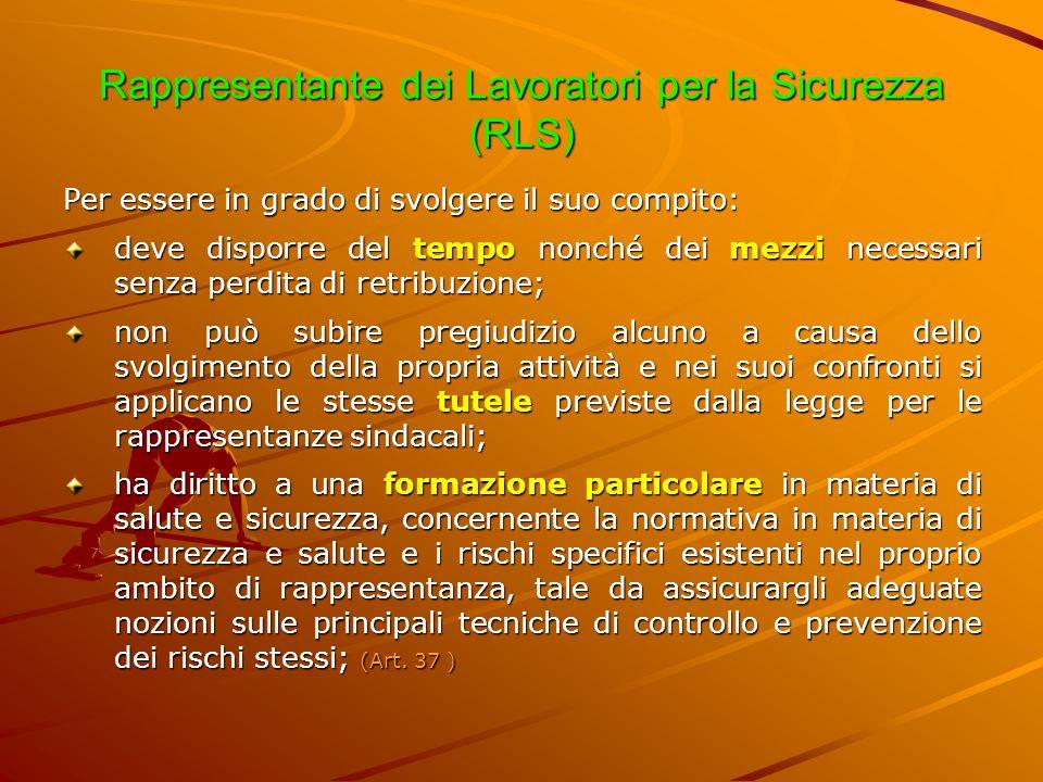 Rappresentante dei Lavoratori per la Sicurezza (RLS) Per essere in grado di svolgere il suo compito: deve disporre del tempo nonché dei mezzi necessar
