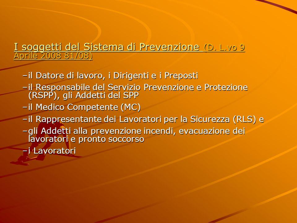 I soggetti del Sistema di Prevenzione (D. L.vo 9 Aprile 2008 81/08) –il Datore di lavoro, i Dirigenti e i Preposti –il Responsabile del Servizio Preve