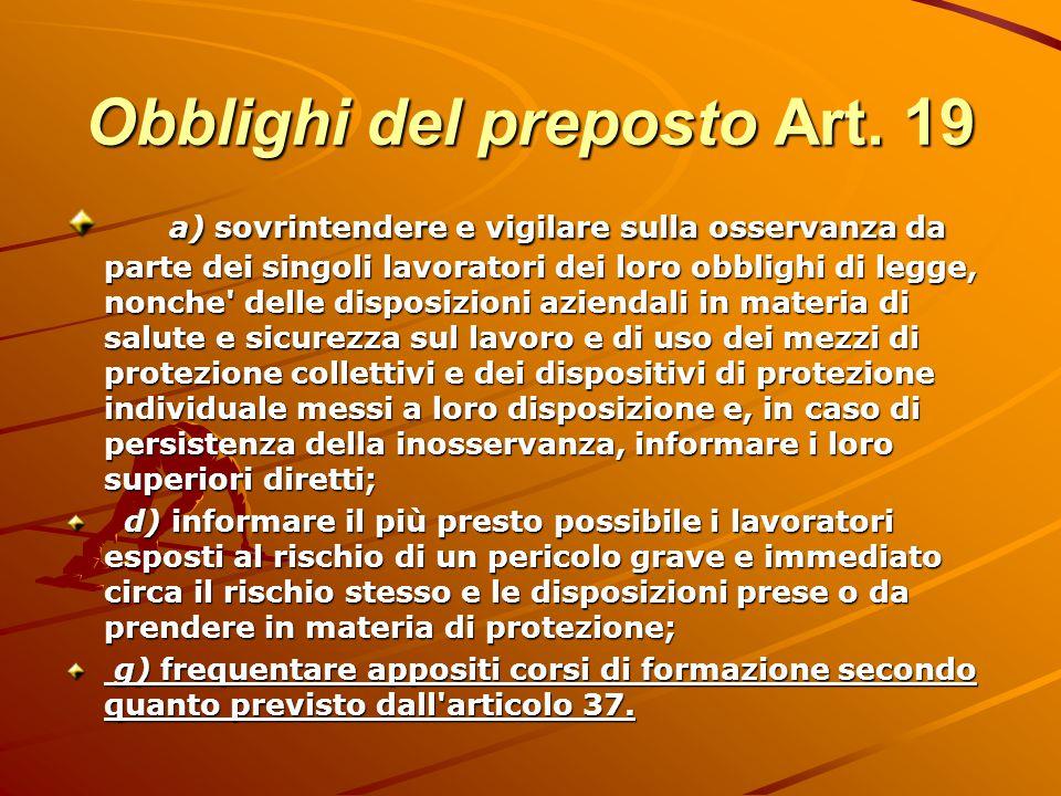 Obblighi del preposto Art. 19 a) sovrintendere e vigilare sulla osservanza da parte dei singoli lavoratori dei loro obblighi di legge, nonche' delle d