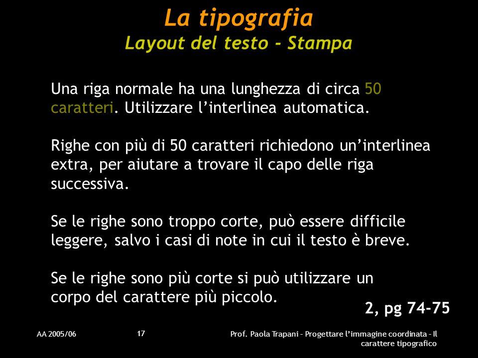 AA 2005/06Prof. Paola Trapani – Progettare l'immagine coordinata – Il carattere tipografico 17 La tipografia Layout del testo - Stampa Una riga normal
