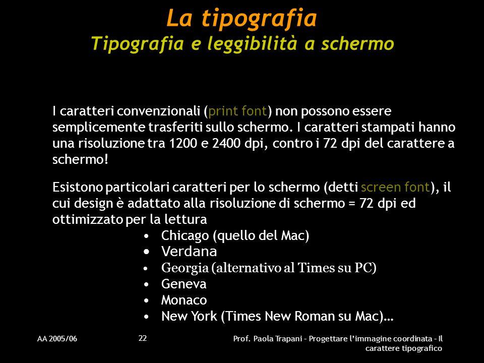 AA 2005/06Prof. Paola Trapani – Progettare l'immagine coordinata – Il carattere tipografico 22 La tipografia Tipografia e leggibilità a schermo I cara