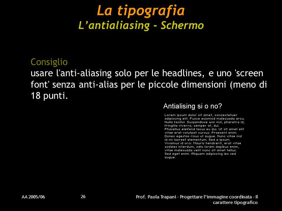 AA 2005/06Prof. Paola Trapani – Progettare l'immagine coordinata – Il carattere tipografico 26 La tipografia L'antialiasing - Schermo Consiglio usare