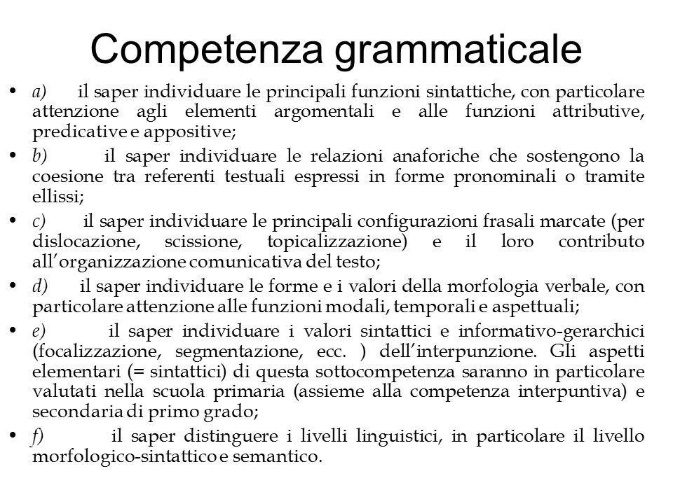 Competenza grammaticale a) il saper individuare le principali funzioni sintattiche, con particolare attenzione agli elementi argomentali e alle funzio