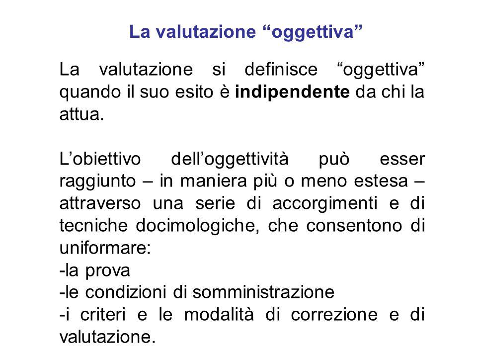 """La valutazione """"oggettiva"""" La valutazione si definisce """"oggettiva"""" quando il suo esito è indipendente da chi la attua. L'obiettivo dell'oggettività pu"""