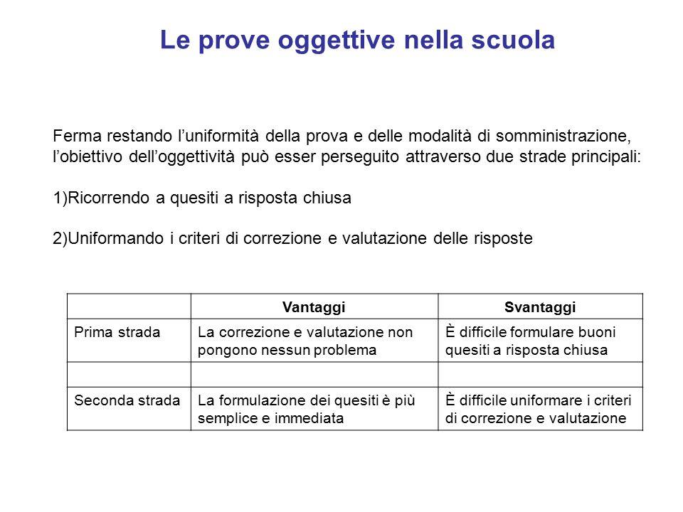 Le prove oggettive nella scuola Ferma restando l'uniformità della prova e delle modalità di somministrazione, l'obiettivo dell'oggettività può esser p