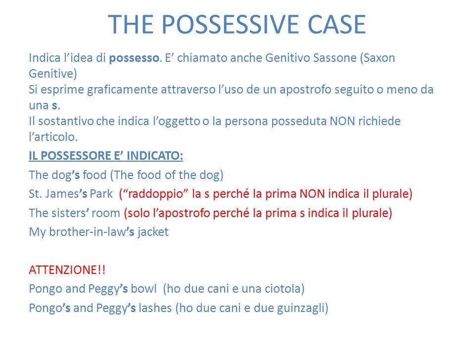THE POSSESSIVE CASE Indica l'idea di possesso.