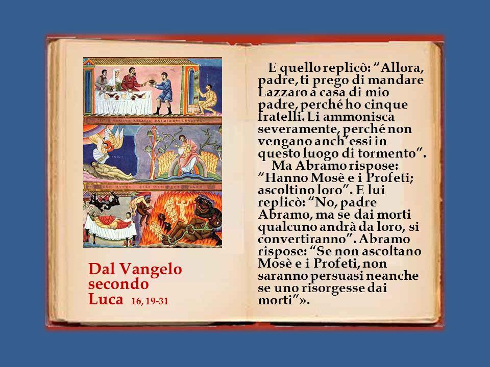 """Allora gridando disse: """"Padre Abramo, abbi pietà di me e manda Lazzaro a intingere nell'acqua la punta del dito e a bagnarmi la lingua, perché soffro"""