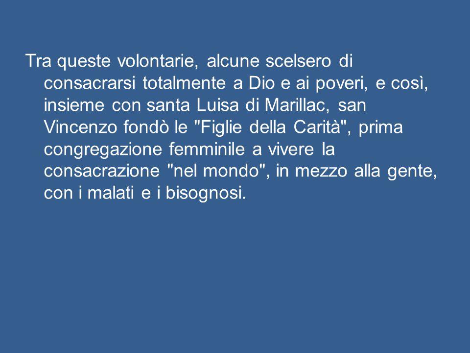 Spinto dall'amore di Cristo, Vincenzo de' Paoli seppe organizzare forme stabili di servizio alle persone emarginate, dando vita alle cosiddette