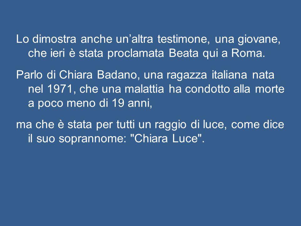 Lo dimostra anche un'altra testimone, una giovane, che ieri è stata proclamata Beata qui a Roma.