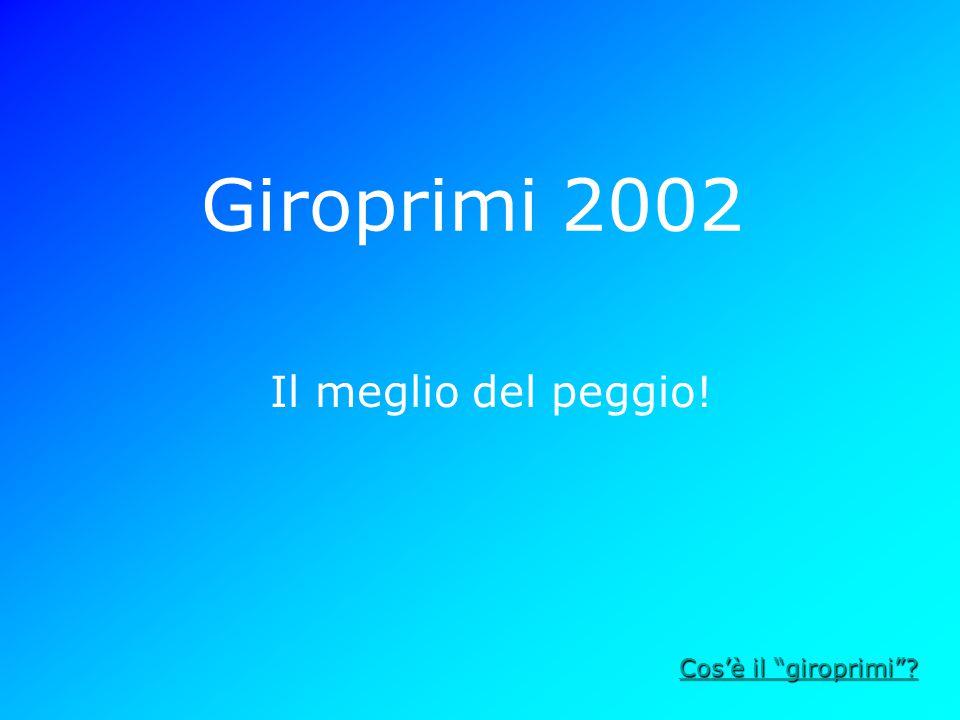 Giroprimi 2002 Il meglio del peggio! Cos'è il giroprimi Cos'è il giroprimi