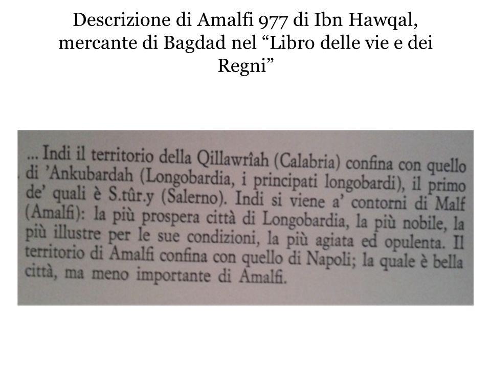 """Descrizione di Amalfi 977 di Ibn Hawqal, mercante di Bagdad nel """"Libro delle vie e dei Regni"""""""