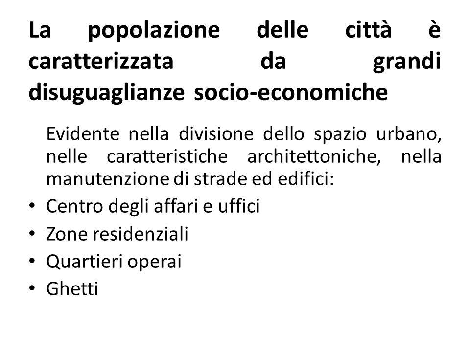 La popolazione delle città è caratterizzata da grandi disuguaglianze socio-economiche Evidente nella divisione dello spazio urbano, nelle caratteristi