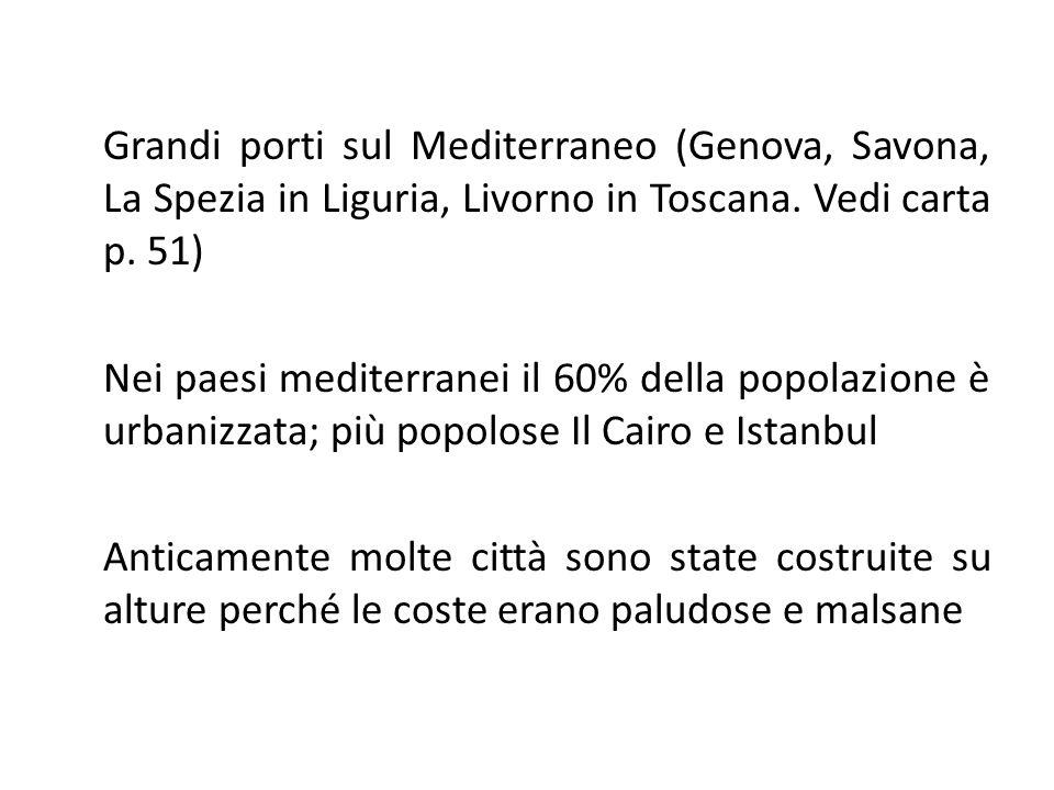 Grandi porti sul Mediterraneo (Genova, Savona, La Spezia in Liguria, Livorno in Toscana. Vedi carta p. 51) Nei paesi mediterranei il 60% della popolaz