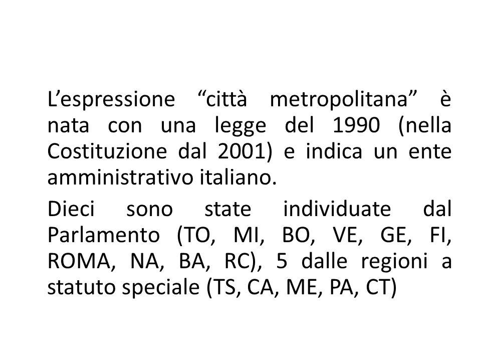 """L'espressione """"città metropolitana"""" è nata con una legge del 1990 (nella Costituzione dal 2001) e indica un ente amministrativo italiano. Dieci sono s"""