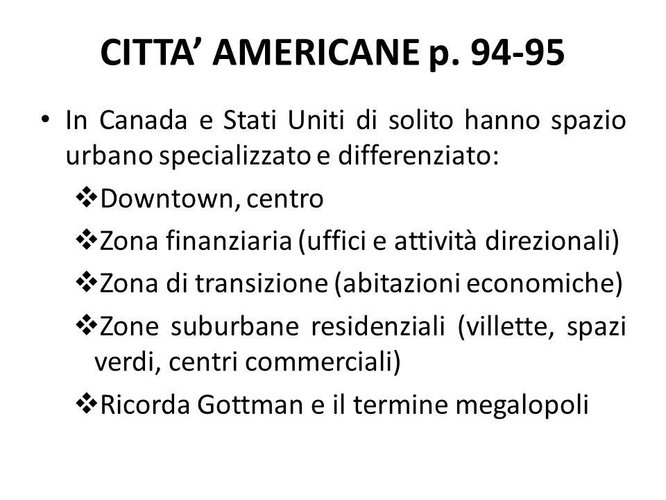 CITTA' AMERICANE p. 94-95 In Canada e Stati Uniti di solito hanno spazio urbano specializzato e differenziato:  Downtown, centro  Zona finanziaria (