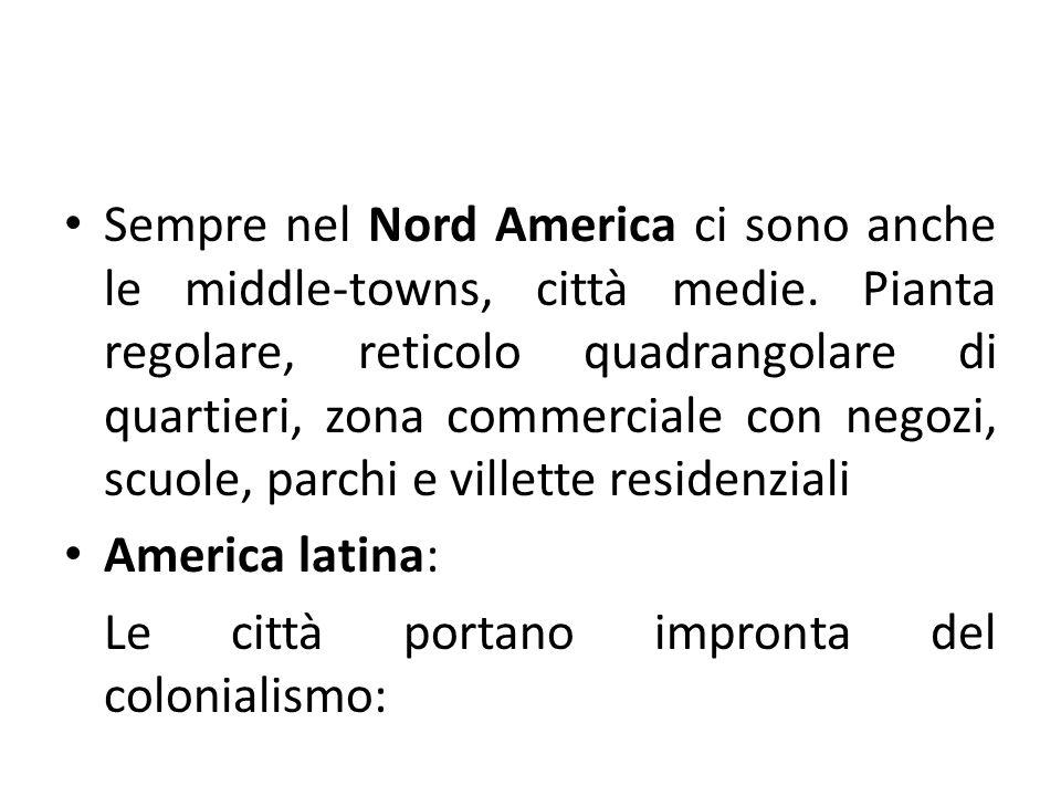 Sempre nel Nord America ci sono anche le middle-towns, città medie. Pianta regolare, reticolo quadrangolare di quartieri, zona commerciale con negozi,