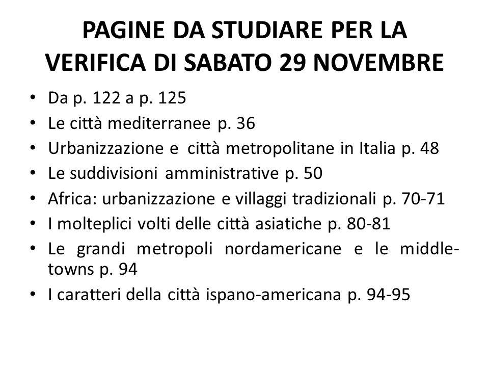 PAGINE DA STUDIARE PER LA VERIFICA DI SABATO 29 NOVEMBRE Da p. 122 a p. 125 Le città mediterranee p. 36 Urbanizzazione e città metropolitane in Italia