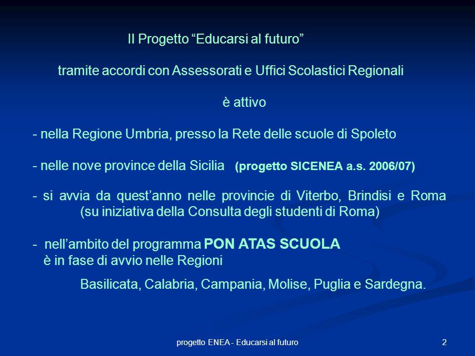 """2progetto ENEA - Educarsi al futuro Il Progetto """"Educarsi al futuro"""" tramite accordi con Assessorati e Uffici Scolastici Regionali è attivo - nella Re"""